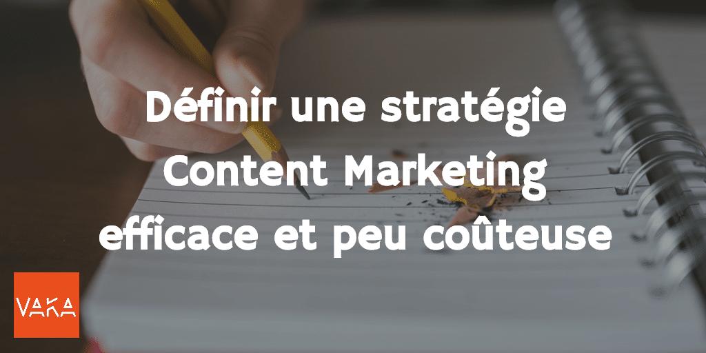 Définir une stratégie Content Marketing efficace et peu coûteuse