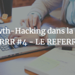 Le Growth-Hacking dans la matrice AARRR #4 - LE REFERRAL
