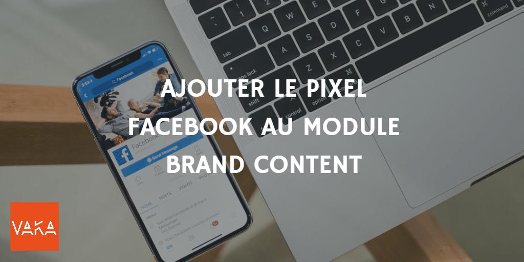 Ajouter le pixel Facebook au module Brand Content