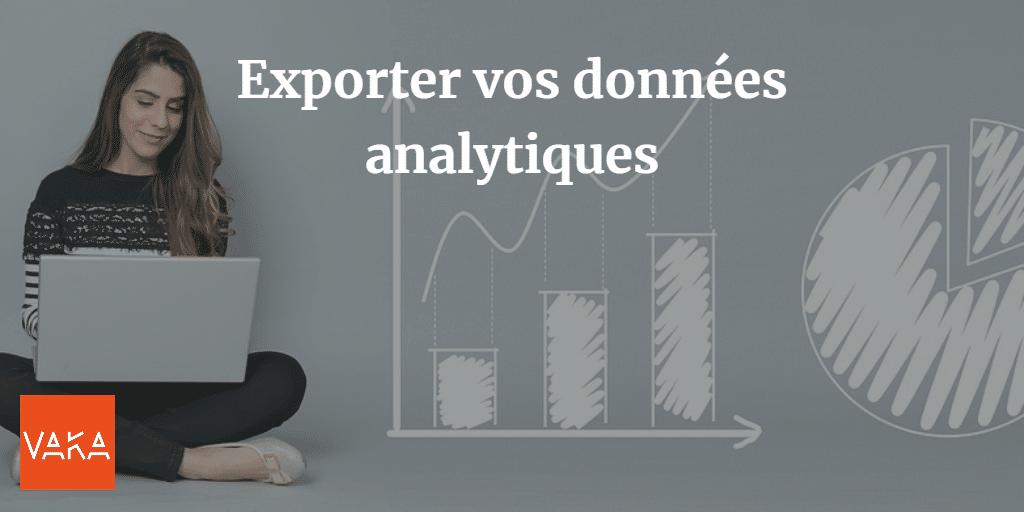 Exporter vos données analytiques - VAKA