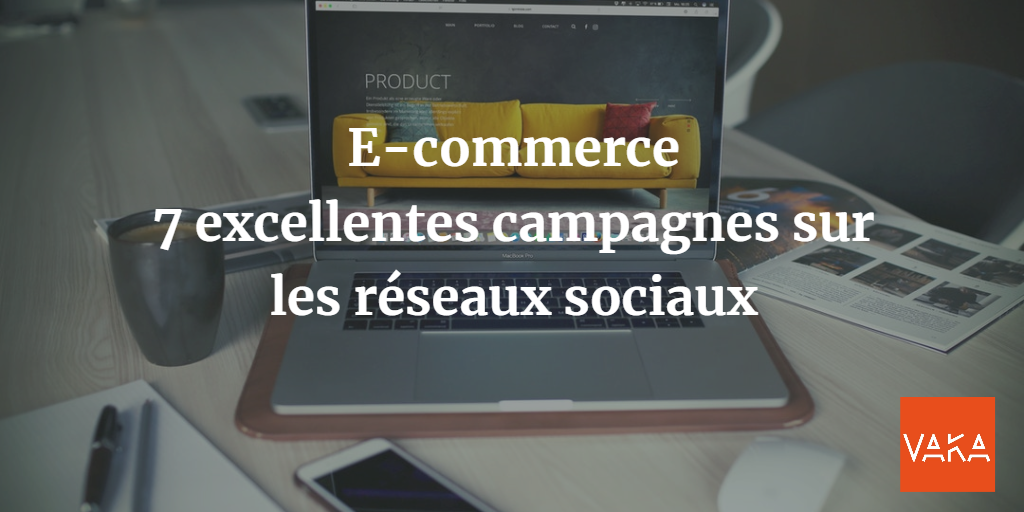 E-commerce : 7 excellentes campagnes sur les réseaux sociaux