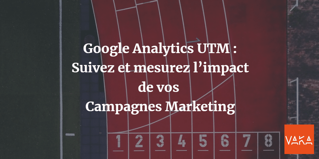 Google Analytics UTM - Campagnes Marketing