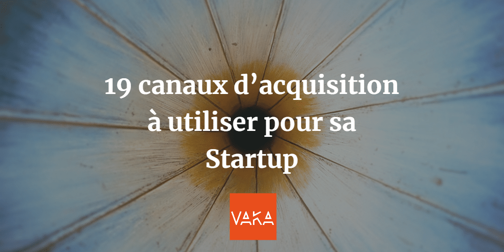 19 canaux d'acquisition à utiliser pour sa startup