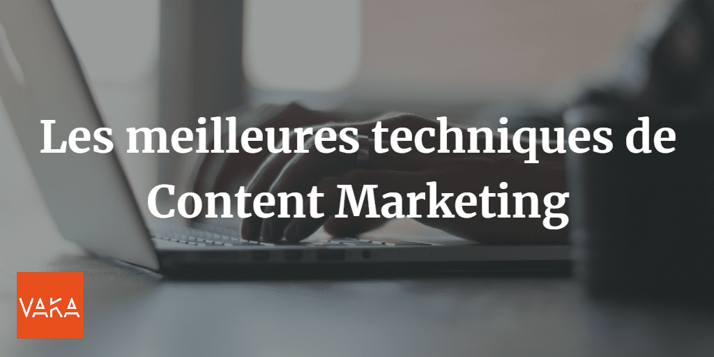 Les meilleures techniques de Content Marketing