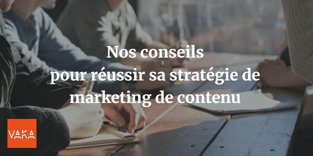 Nos conseils pour réussir sa stratégie de marketing de contenu
