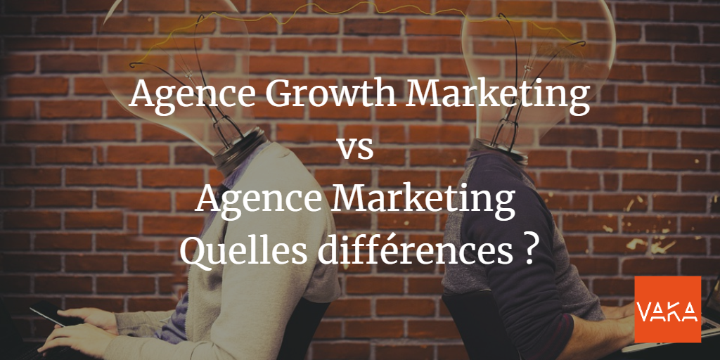 Agence Growth Marketing vs Agence Marketing quelles différences