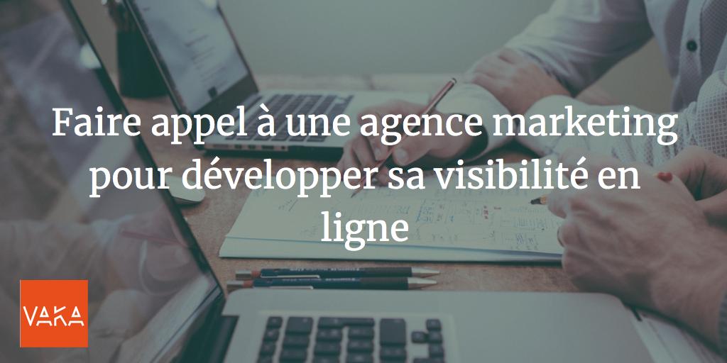 Faire appel à une agence marketing pour développer sa visibilité en ligne