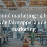 Agence Marketing Avignon - L'inbound marketing : 4 bonnes raisons de faire appel à une agence marketing