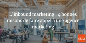 L'inbound marketing : 4 bonnes raisons de faire appel à une agence marketing