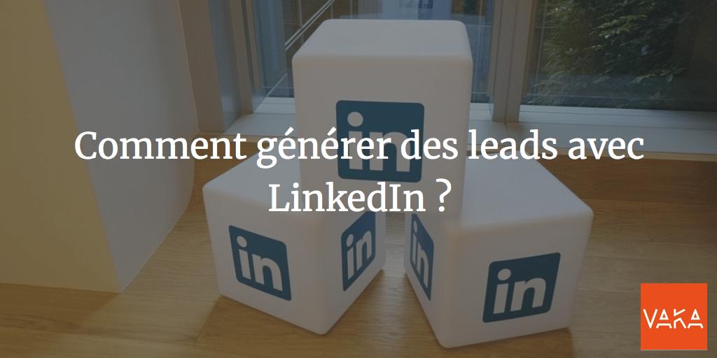 Comment générer des leads avec LinkedIn ?