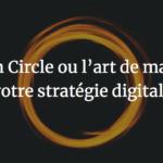Golden Circle ou l'art de maîtriser votre stratégie digitale