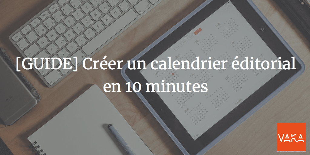 [GUIDE] Créer un calendrier éditorial en 10 minutes