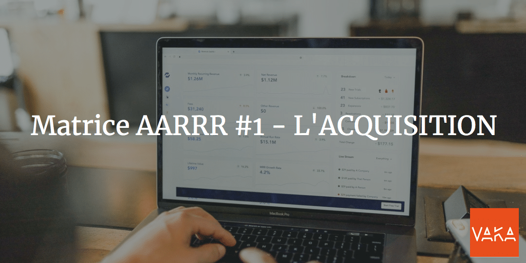 Matrice AARRR #1 - L'ACQUISITION