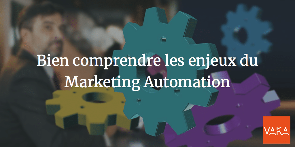 Bien comprendre les enjeux du Marketing Automation