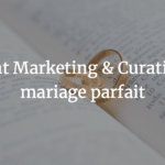 Content Marketing & Curation : Le mariage parfait