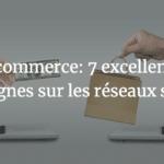 E-commerce: 7 excellentes campagnes sur les réseaux sociaux