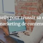 Nos conseils pour réussir sa stratégie marketing de contenu