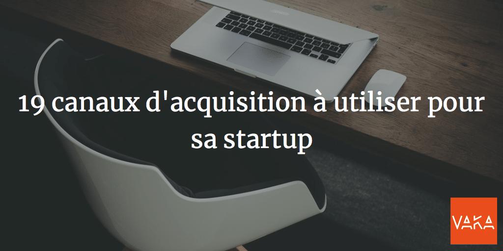 Growth Hacking - 19 canaux d'acquisition à utiliser pour sa startup