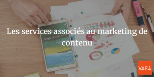 Les services associés au marketing de contenu