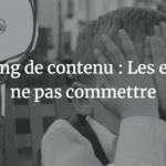 Agence SEO Avignon et Vaucluse - Marketing de contenu : Les erreurs à ne pas commettre