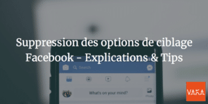Suppression des options de ciblage Facebook - Explications & Tips