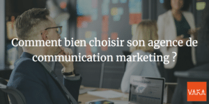 Comment bien choisir son agence de communication marketing ?