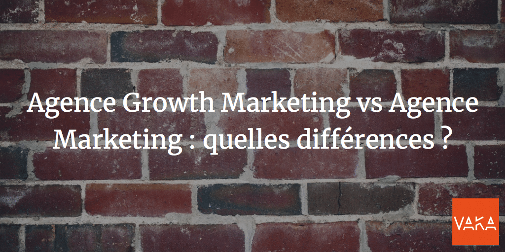 Agence Growth Marketing vs Agence Marketing : quelles différences ?