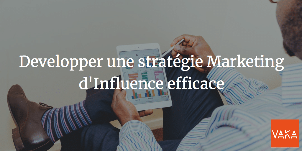 Developper une stratégie Marketing d'Influence efficace