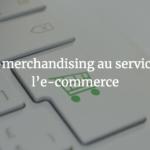 L'e-merchandising au service de l'e-commerce