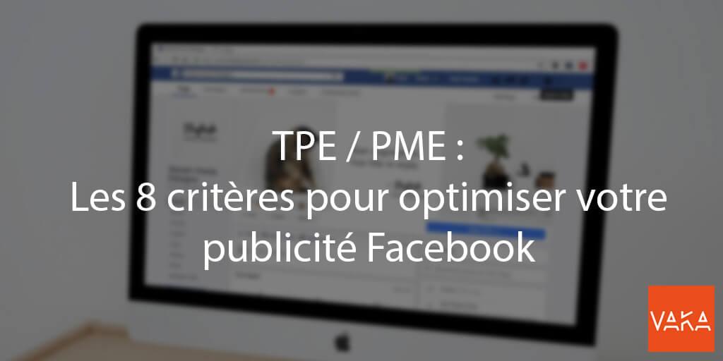 8 critères pour optimiser votre publicité facebook - facebook ads
