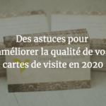 Des astuces pour améliorer la qualité de vos cartes de visite en 2020 - Papeo
